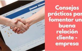 Consejos prácticos para fomentar una buena relación cliente - empresa